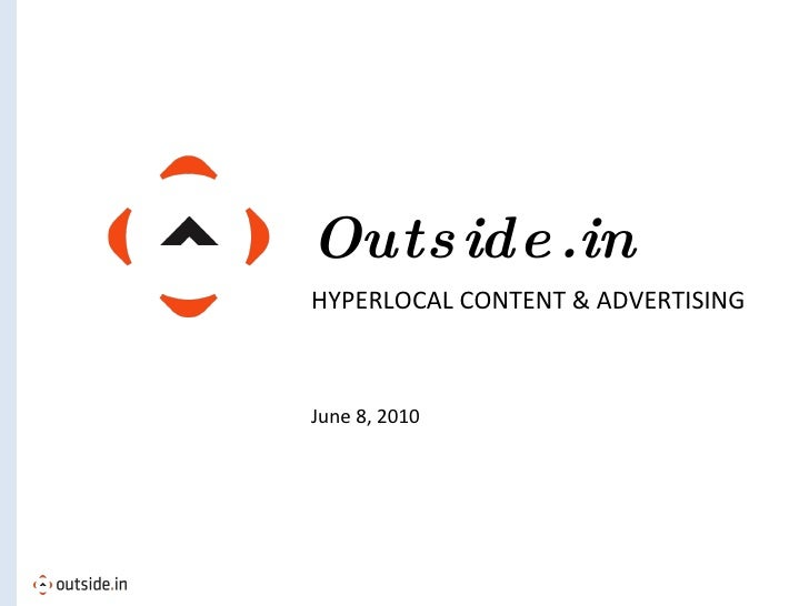 Outside.in HYPERLOCAL CONTENT & ADVERTISING <ul><li>June 8, 2010 </li></ul>