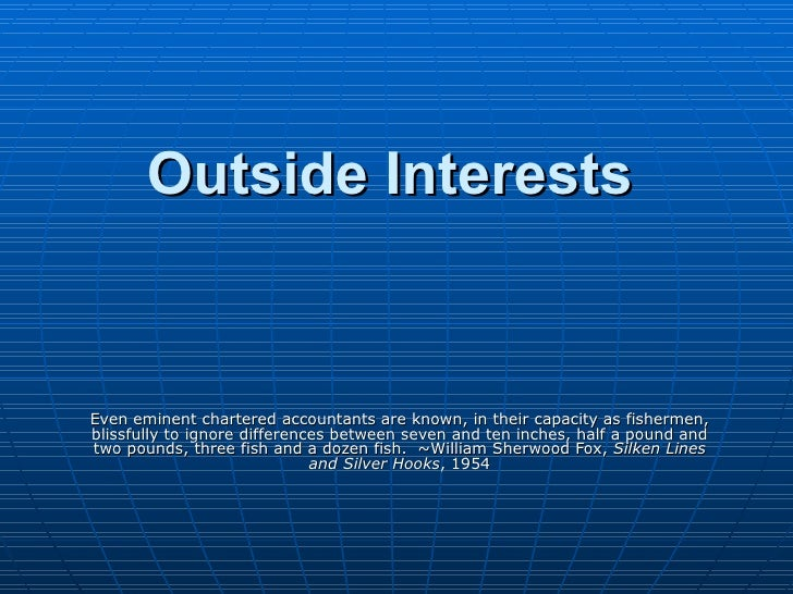 Outside Interests Even eminent chartered accountants are known, in their capacity as fishermen, blissfully to ignore diffe...