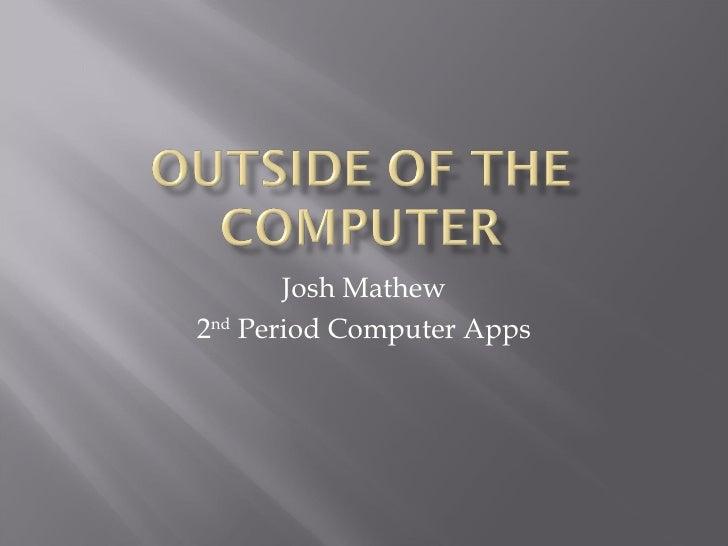 Josh Mathew 2 nd  Period Computer Apps