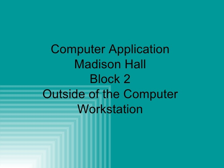 Computer Application Madison Hall Block 2 Outside of the Computer Workstation