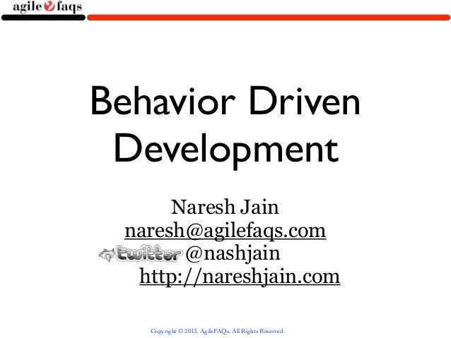 Behavior Driven Development      Naresh Jain naresh@agilefaqs.com       @nashjain  http://nareshjain.com   Copyright © 201...