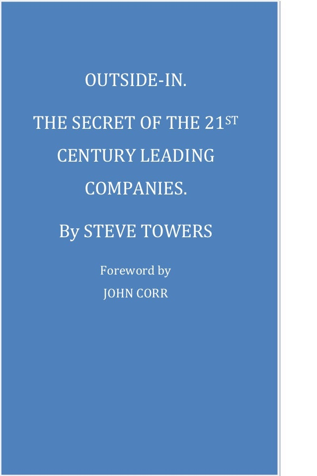 OUTSIDE-IN.THE SECRET OF THE 21ST  CENTURY LEADING     COMPANIES.  By STEVE TOWERS       Foreword by       JOHN CORR