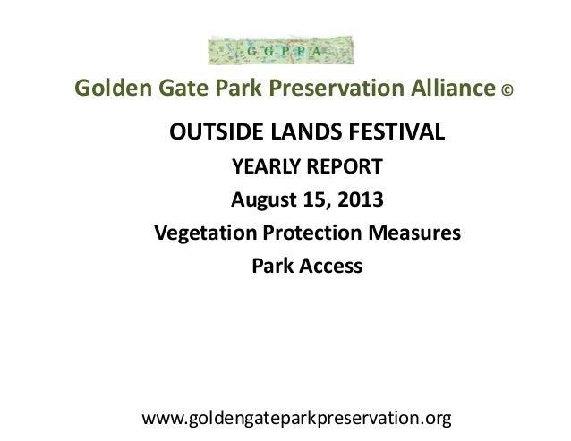 OUTSIDE LANDS FESTIVAL YEARLY REPORT August 15, 2013 Vegetation Protection Measures Park Access Golden Gate Park Preservat...