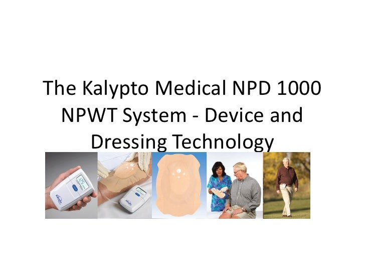 The Kalypto Medical NPD 1000   NPWT System - Device and      Dressing Technology