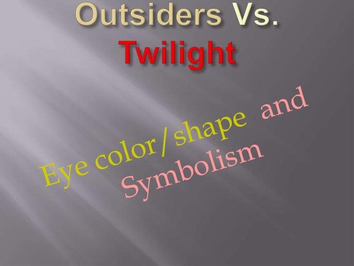 Outsiders Vs.Twilight<br />Eye color/shape  and Symbolism<br />