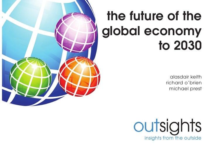 the future of the global economy           to 2030               alasdair keith            richard o'brien              mi...