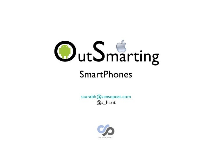 <ul><li>[email_address] </li></ul><ul><li>@s_harit </li></ul>O ut S marting SmartPhones