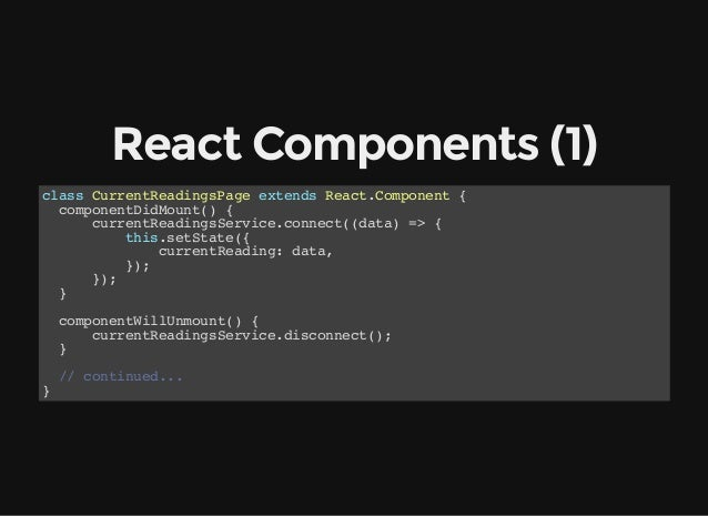 ReactComponents(1) class CurrentReadingsPage extends React.Component { componentDidMount() { currentReadingsService.conn...