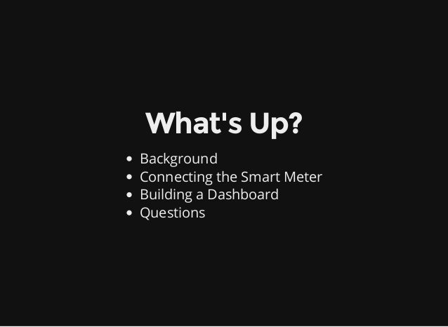 What'sUp? Background Connecting the Smart Meter Building a Dashboard Questions