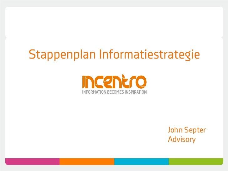 Stappenplan Informatiestrategie                         John Septer                         Advisory