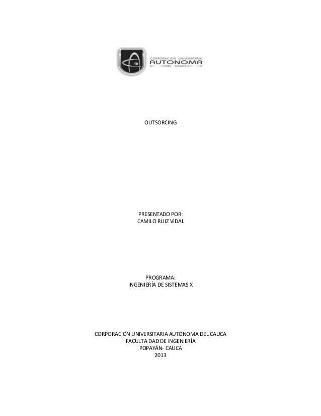 OUTSORCING PRESENTADO POR: CAMILO RUIZ VIDAL PROGRAMA: INGENIERÍA DE SISTEMAS X CORPORACIÓN UNIVERSITARIA AUTÓNOMA DEL CAU...