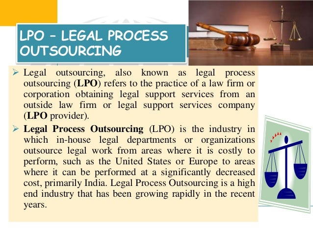 legal process outsourcing in india Legal process outsourcing (lpo) is the industry in which in-house legal  departments  countries like india, to which jobs have been outsourced, make  for new.