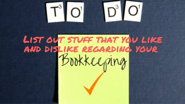bookkeeping guidelines You may choose any recordkeeping system suited to your business that clearly shows your income and expenses except in a few cases,.