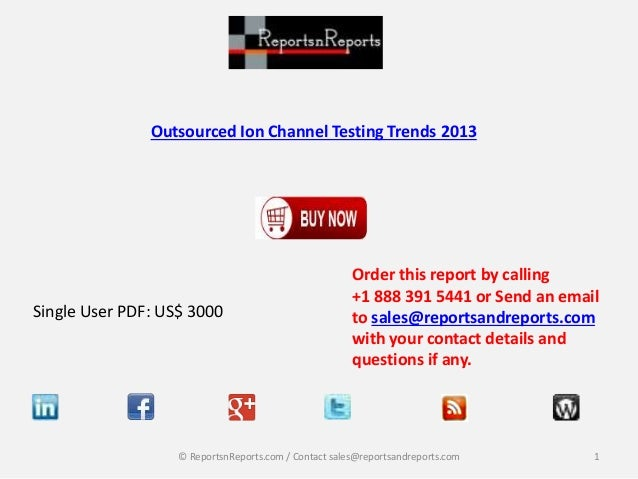 Outsourced Ion Channel Testing Trends 2013 Single User PDF: US$ 3000 Order this report by calling +1 888 391 5441 or Send ...