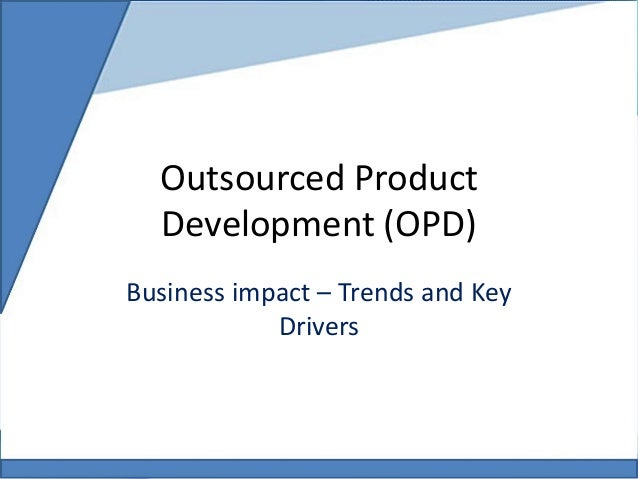 Outsourced product development business impact trends for Product design business