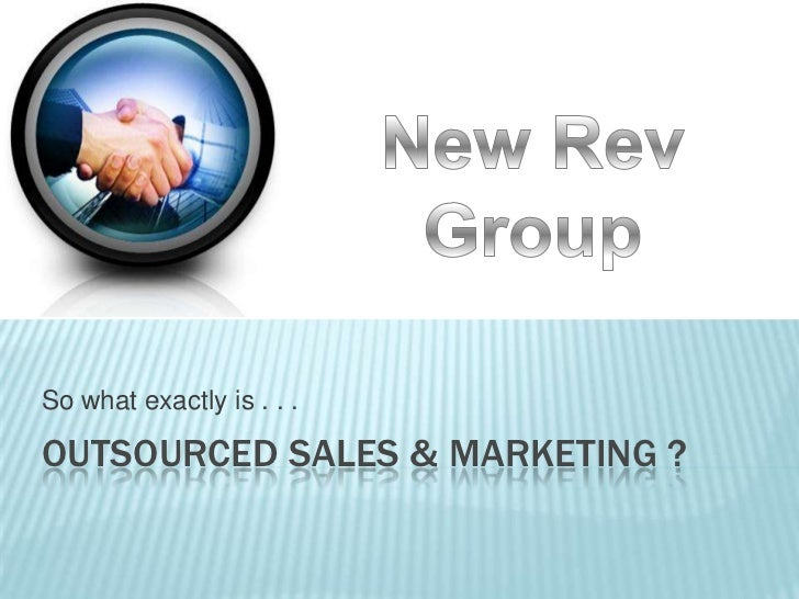 Outsourced sales & Marketing ?<br />So what exactly is . . .<br />New Rev Group<br />