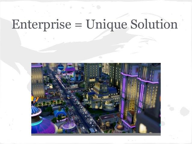 Enterprise = Unique Solution