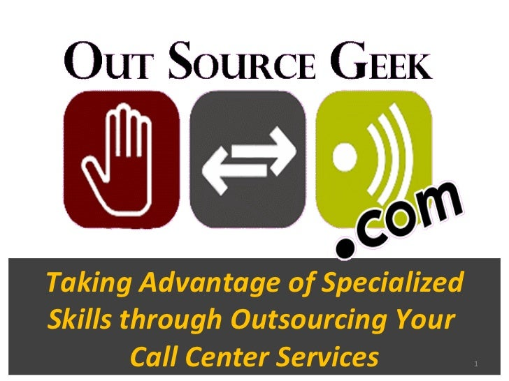 Taking Advantage of Specialized Skills through Outsourcing Your  Call Center Services