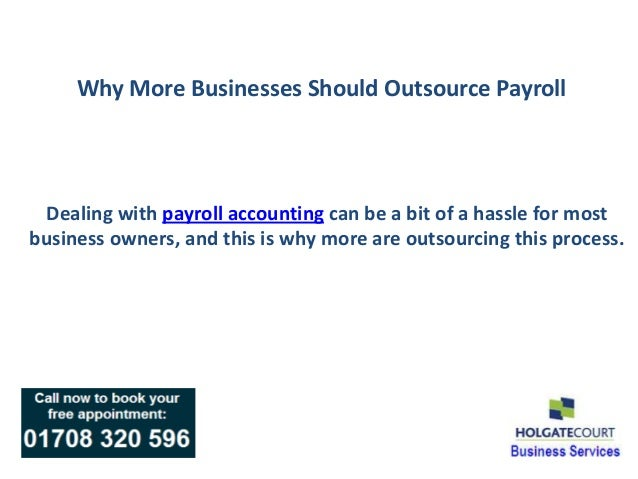 Why More Businesses Should Outsource Payroll  Dealing with payroll accounting can be a bit of a hassle for most business o...