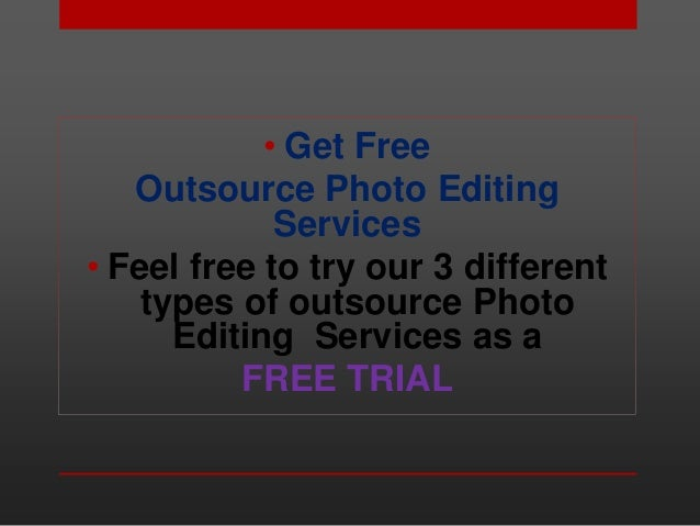 • Get Free Outsource Photo Editing Services • Feel free to try our 3 different types of outsource Photo Editing Services a...