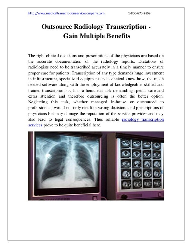 http://www.medicaltranscriptionservicecompany.com  1-800-670-2809  Outsource Radiology Transcription Gain Multiple Benefit...