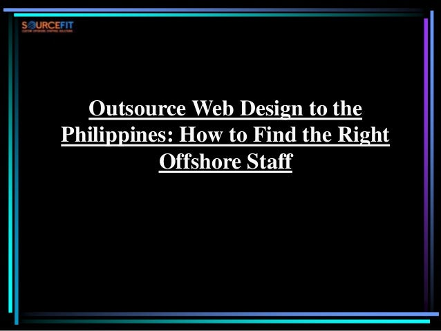 Outsource Web Design to the Philippines: How to Find the Right Offshore Staff