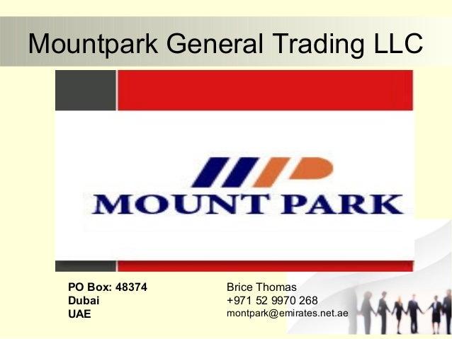 Mountpark General Trading LLC PO Box: 48374 Dubai UAE Brice Thomas +971 52 9970 268 montpark@emirates.net.ae