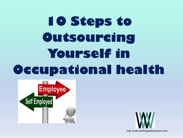 10 Steps to Outsourcing Yourself in Occupational health http://www.workingwellsolutions.com