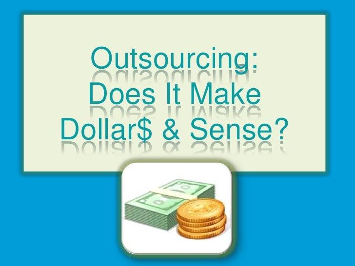 Outsourcing: Does It Make Dollar$ & Sense?<br />