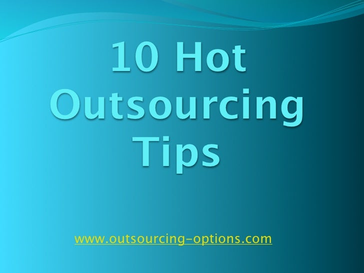 10 Hot Outsourcing    Tips  www.outsourcing-options.com