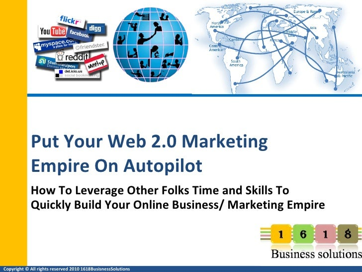 Put Your Web 2.0 Marketing  Empire On Autopilot How To Leverage Other Folks Time and Skills To Quickly Build Your Online B...