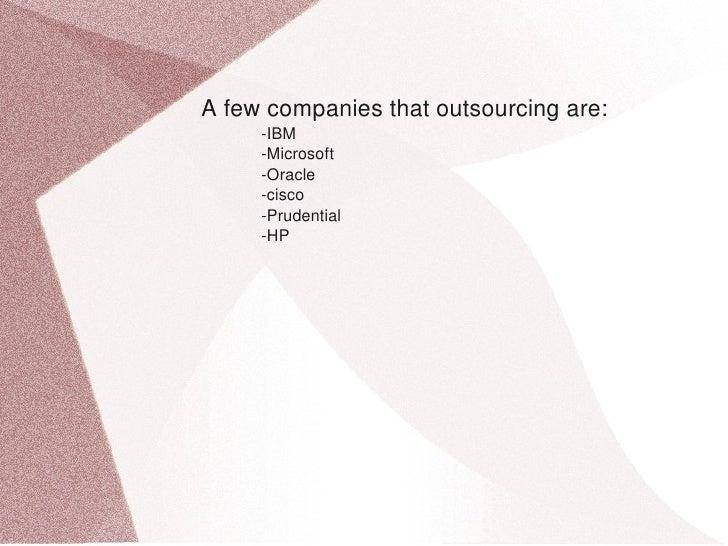 Afewcompaniesthatoutsourcingare:     IBM     Microsoft     Oracle     ...