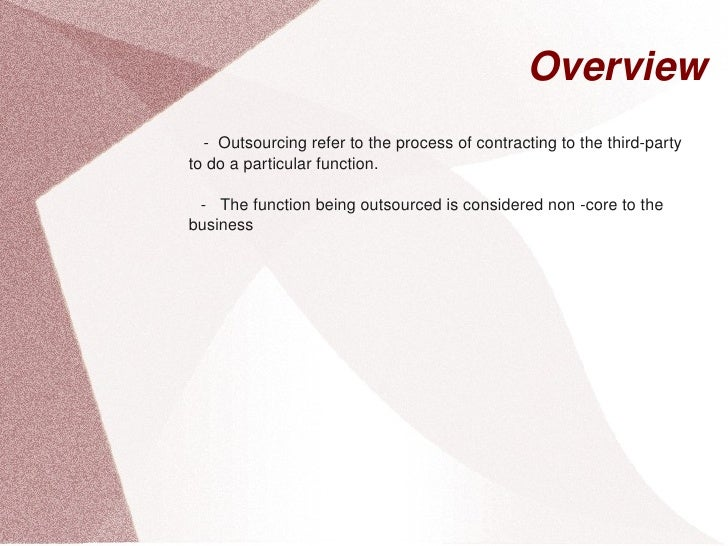 Overview  Outsourcingrefertotheprocessofcontractingtothethirdparty ...