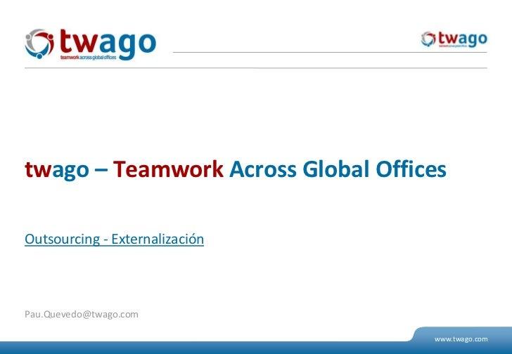 Outsourcing- Externalización<br />twago – Teamwork Across Global Offices<br />Pau.Quevedo@twago.com<br />