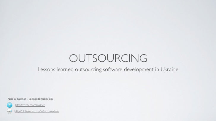 OUTSOURCING                         Lessons learned outsourcing software development in UkraineNicolai Kollner - kollner@g...