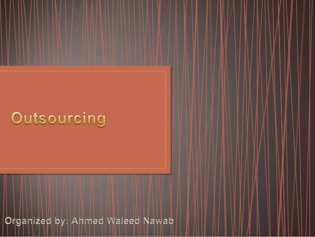 • Outsourcing is the contracting out of a business process, which an organization may have previously performed internally...