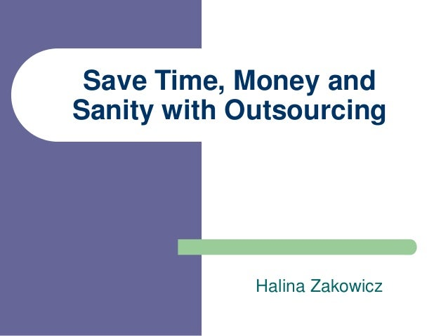 Save Time, Money and Sanity with Outsourcing Halina Zakowicz