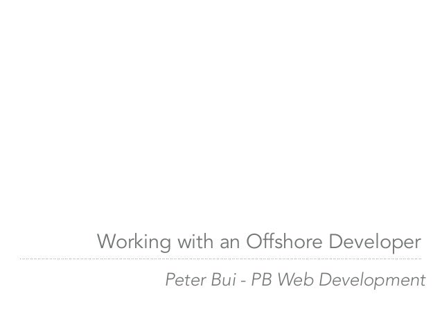 Working with an Offshore Developer Peter Bui - PB Web Development