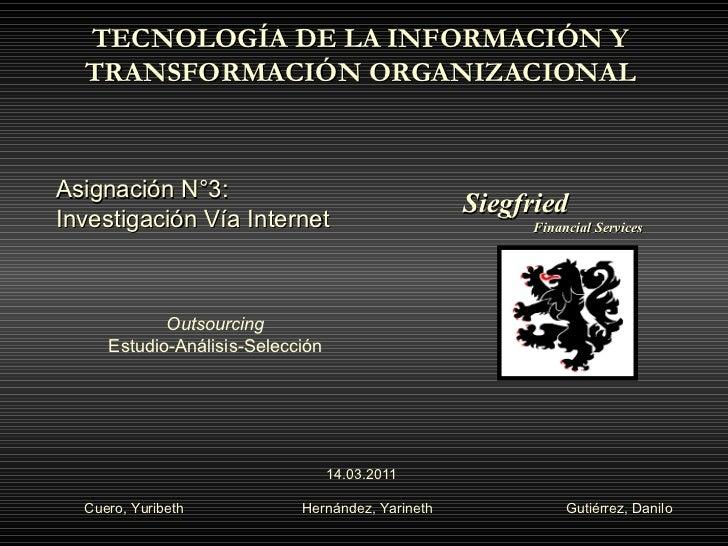 Asignación N°3:  Investigación Vía Internet TECNOLOGÍA DE LA INFORMACIÓN Y  TRANSFORMACIÓN ORGANIZACIONAL  Cuero, Yuribeth...