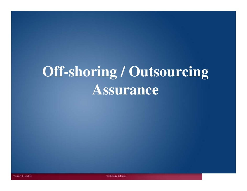 Off-shoring / Outsourcing                              Assurance     Techserv Consulting            Confidential & Private...