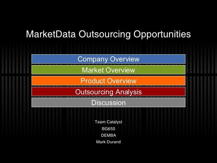 MarketData Outsourcing Opportunities Team Catalyst BG650 DEMBA Mark Durand Product Overview Market Overview Company Overvi...