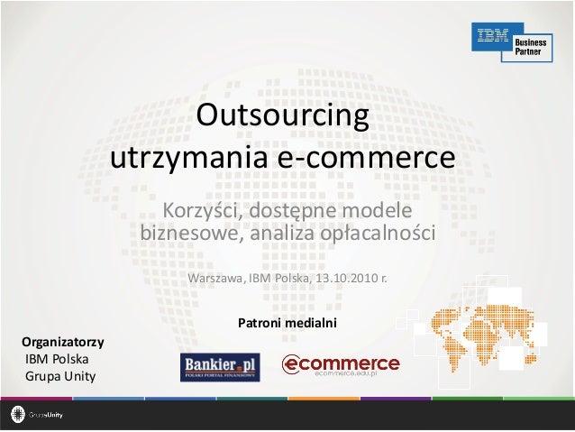 Informacja nabiera wartości Outsourcing utrzymania e-commerce Korzyści, dostępne modele biznesowe, analiza opłacalności Wa...