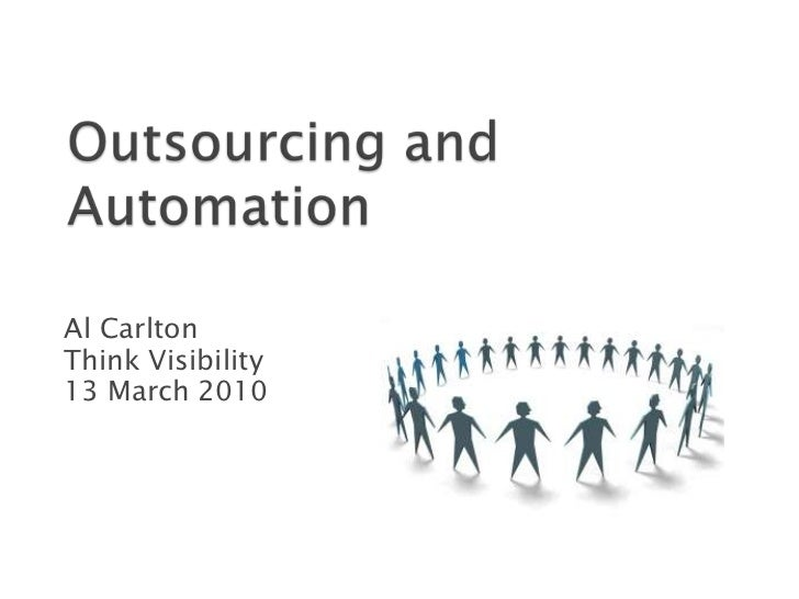 Outsourcing and Automation<br />Al Carlton<br />Think Visibility <br />13 March 2010<br />
