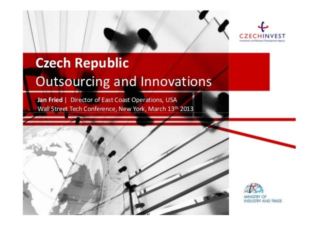 Czech RepublicOutsourcing and InnovationsJan Fried | Director of East Coast Operations, USAWall Street Tech Conference, Ne...
