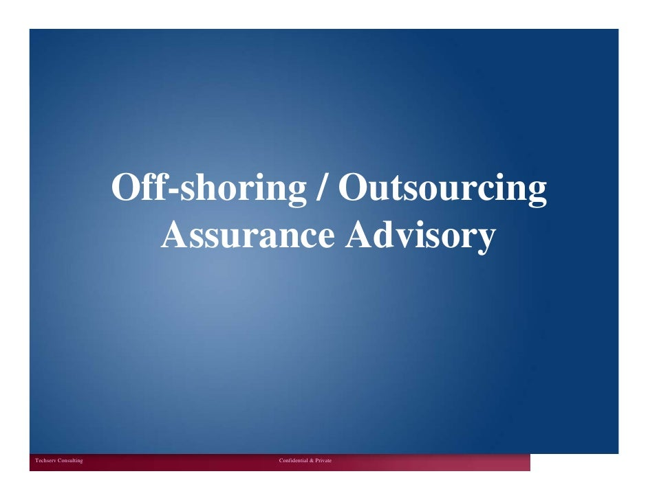 Off-shoring / Outsourcing                         Assurance Advisory     Techserv Consulting            Confidential & Pri...