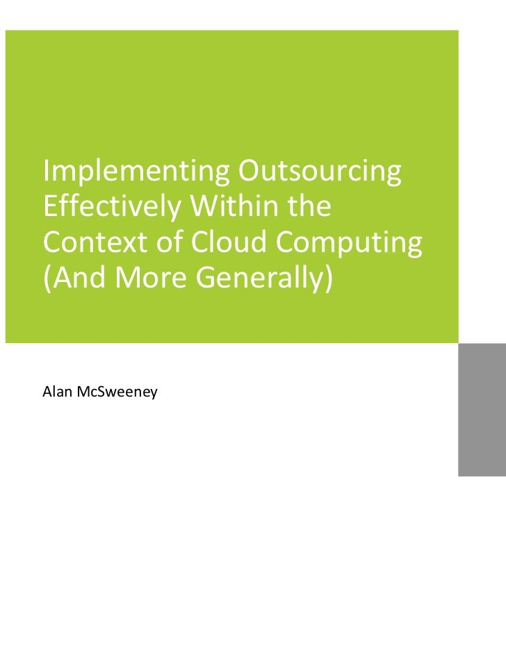Implementing OutsourcingEffectively Within theContext of Cloud Computing(And More Generally)Alan McSweeney