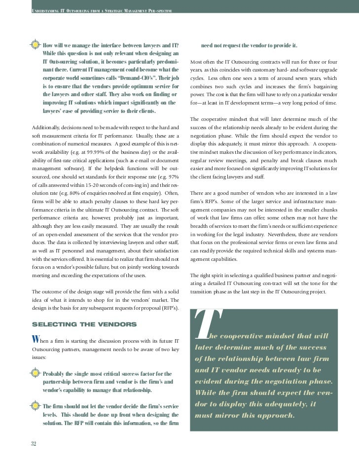 management and better outsourcing strategy The strategic approach regards outsourcing as a strategy, and as such it must form part of strategic management strategic management is the discipline responsible for studying how organisations formulate and implement strategies to achieve objectives ( hofer and schendel, 1978 .