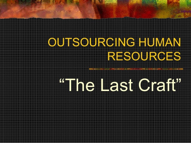 "OUTSOURCING HUMAN  RESOURCES  ""The Last Craft"""
