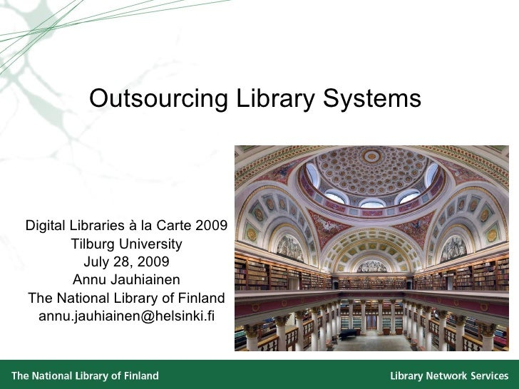 Outsourcing Library Systems Digital Libraries à la Carte 2009 Tilburg University July 28, 2009 Annu Jauhiainen The Nationa...