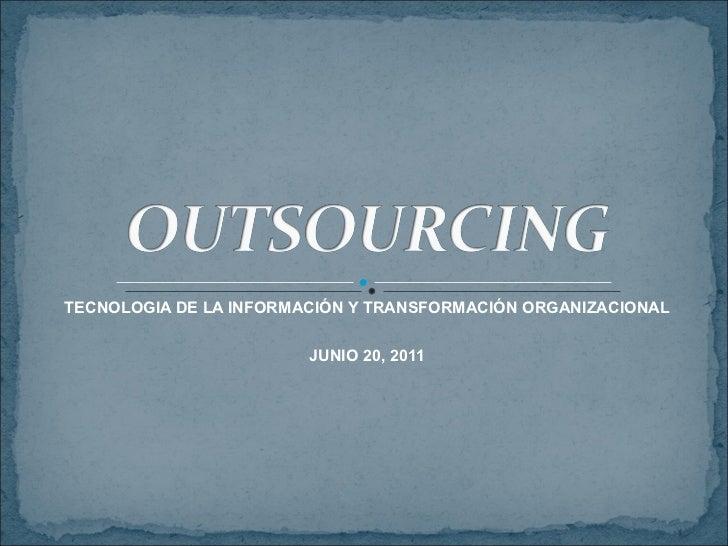 TECNOLOGIA DE LA INFORMACIÓN Y TRANSFORMACIÓN ORGANIZACIONAL JUNIO 20, 2011